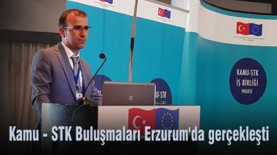 Kamu – STK Buluşmaları Erzurum'da gerçekleşti