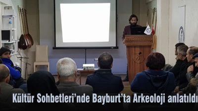 Kültür Sohbetleri'nde 'Bayburt'ta Arkeoloji' anlatıldı