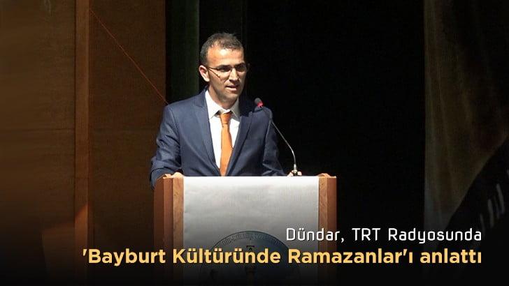 Dündar, TRT'de 'Bayburt Kültüründe Ramazanlar'ı anlattı